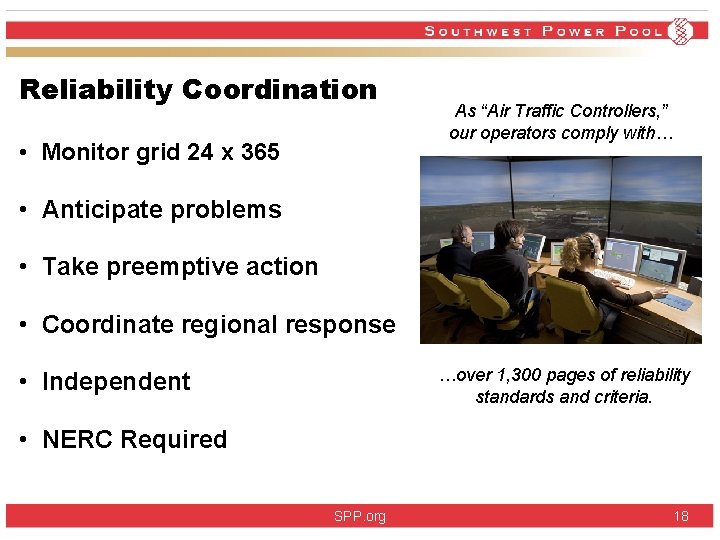 """Reliability Coordination • Monitor grid 24 x 365 As """"Air Traffic Controllers, """" our"""