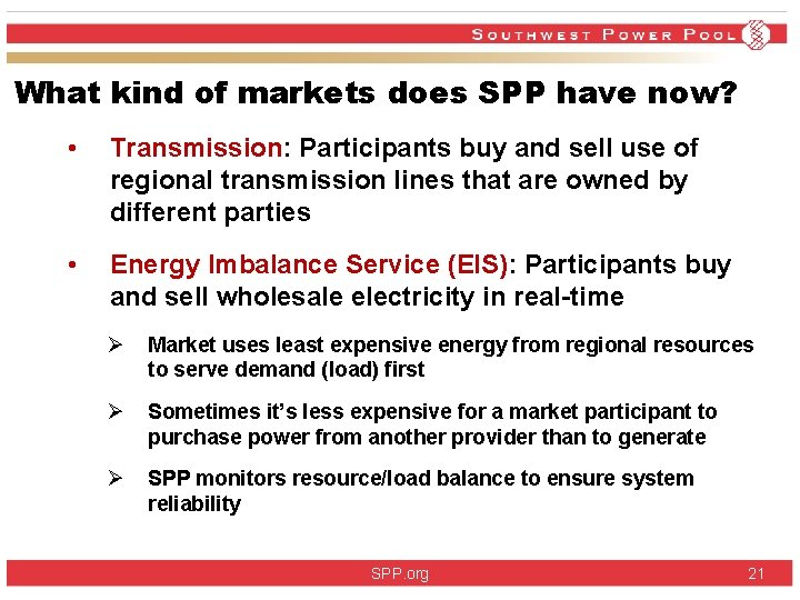 What kind of markets does SPP have now? • Transmission: Participants buy and sell