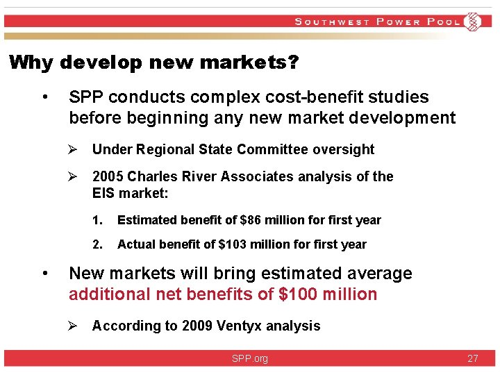 Why develop new markets? • SPP conducts complex cost-benefit studies before beginning any new