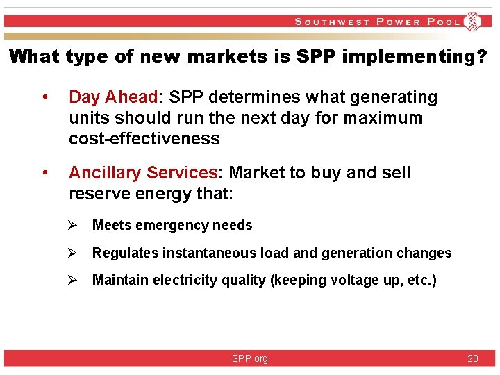 What type of new markets is SPP implementing? • Day Ahead: SPP determines what