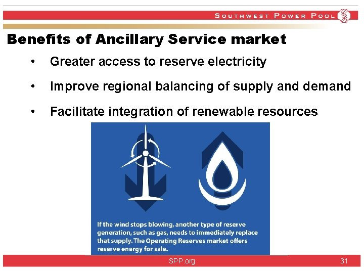 Benefits of Ancillary Service market • Greater access to reserve electricity • Improve regional
