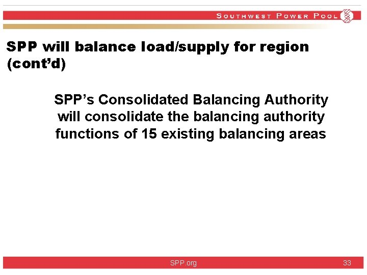 SPP will balance load/supply for region (cont'd) SPP's Consolidated Balancing Authority will consolidate the