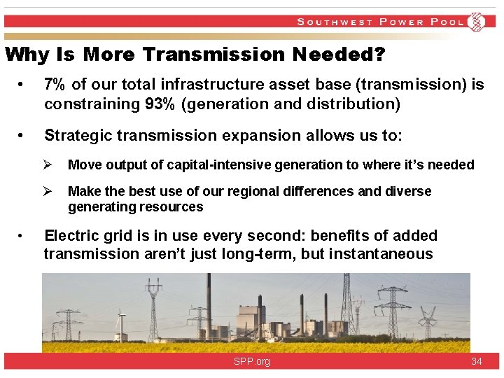 Why Is More Transmission Needed? • 7% of our total infrastructure asset base (transmission)