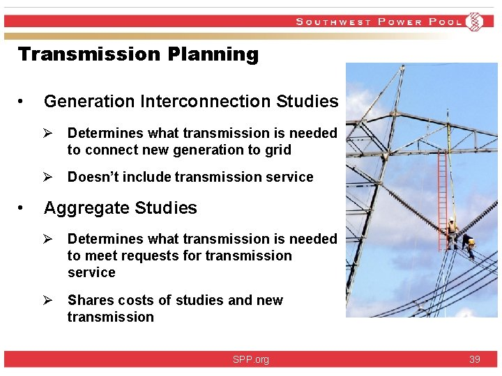 Transmission Planning • Generation Interconnection Studies Ø Determines what transmission is needed to connect