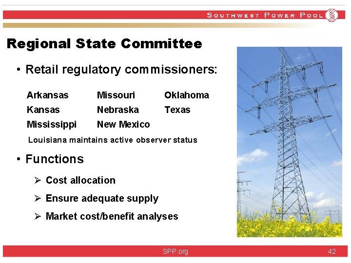 Regional State Committee • Retail regulatory commissioners: Arkansas Missouri Oklahoma Kansas Nebraska Texas Mississippi