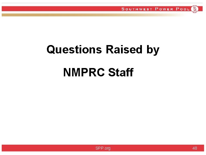 Questions Raised by NMPRC Staff SPP. org 48