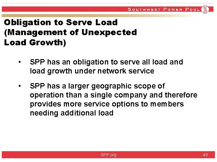 Obligation to Serve Load (Management of Unexpected Load Growth) • SPP has an obligation