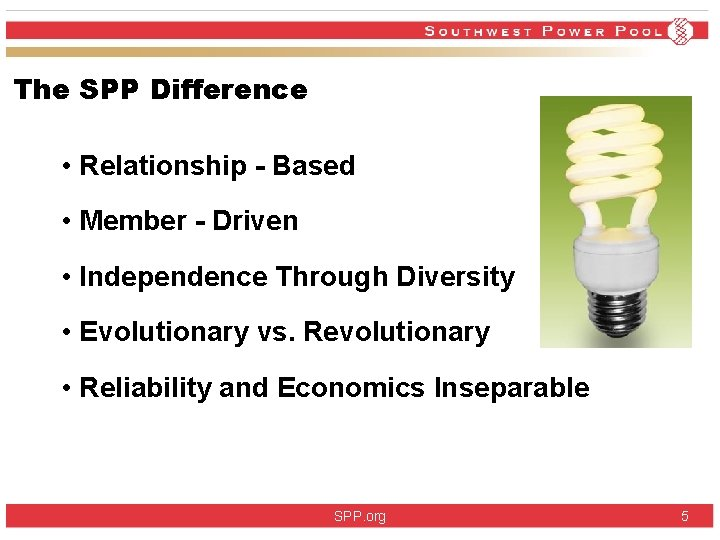 The SPP Difference • Relationship - Based • Member - Driven • Independence Through
