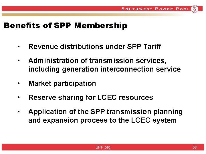 Benefits of SPP Membership • Revenue distributions under SPP Tariff • Administration of transmission