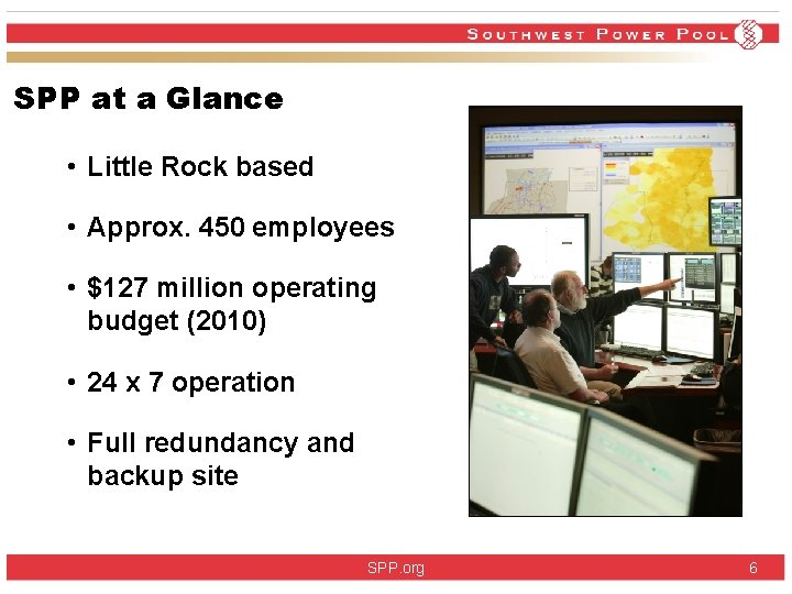 SPP at a Glance • Little Rock based • Approx. 450 employees • $127