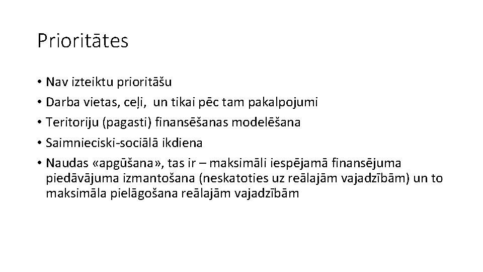 Prioritātes • Nav izteiktu prioritāšu • Darba vietas, ceļi, un tikai pēc tam pakalpojumi
