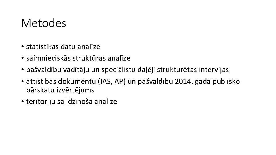 Metodes • statistikas datu analīze • saimnieciskās struktūras analīze • pašvaldību vadītāju un speciālistu