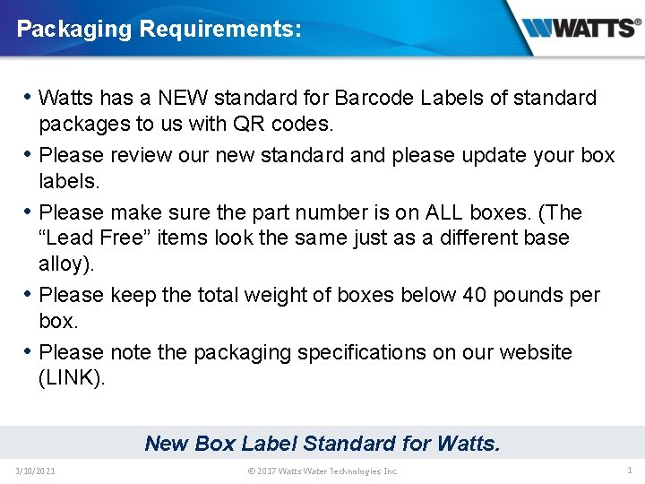 Packaging Requirements: • Watts has a NEW standard for Barcode Labels of standard •