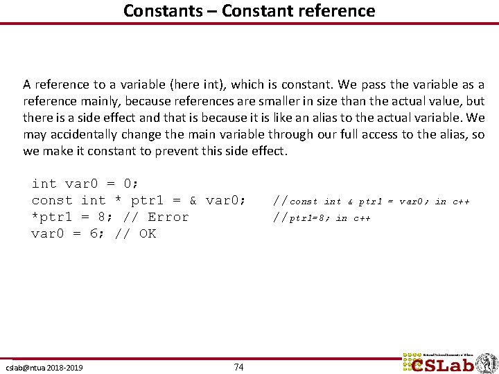 Constants – Constant reference A reference to a variable (here int), which is constant.