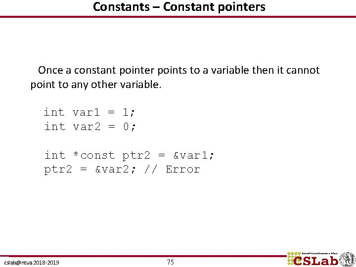 Constants – Constant pointers Once a constant pointer points to a variable then it