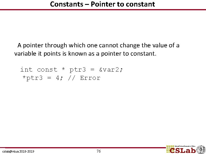 Constants – Pointer to constant A pointer through which one cannot change the value