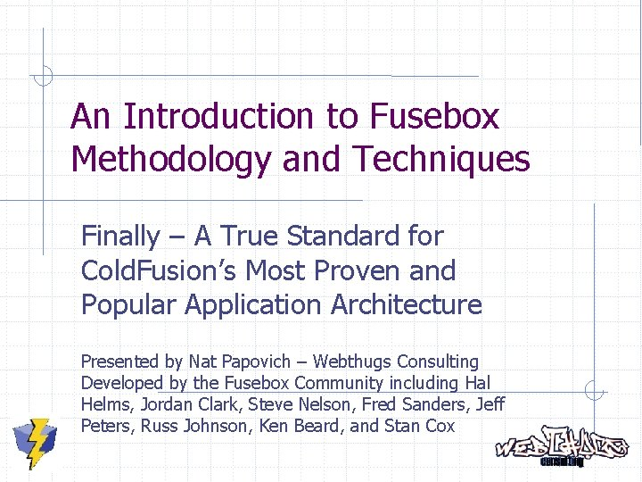An Introduction to Fusebox Methodology and Techniques Finally – A True Standard for Cold.