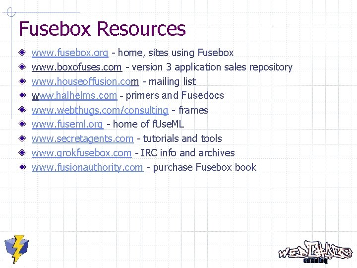 Fusebox Resources www. fusebox. org - home, sites using Fusebox www. boxofuses. com -
