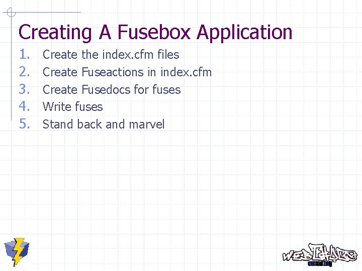 Creating A Fusebox Application 1. 2. 3. 4. 5. Create the index. cfm files