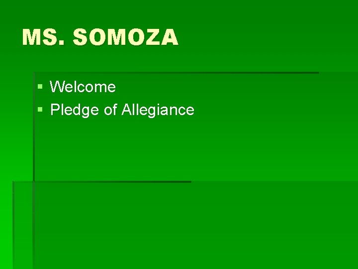 MS. SOMOZA § Welcome § Pledge of Allegiance