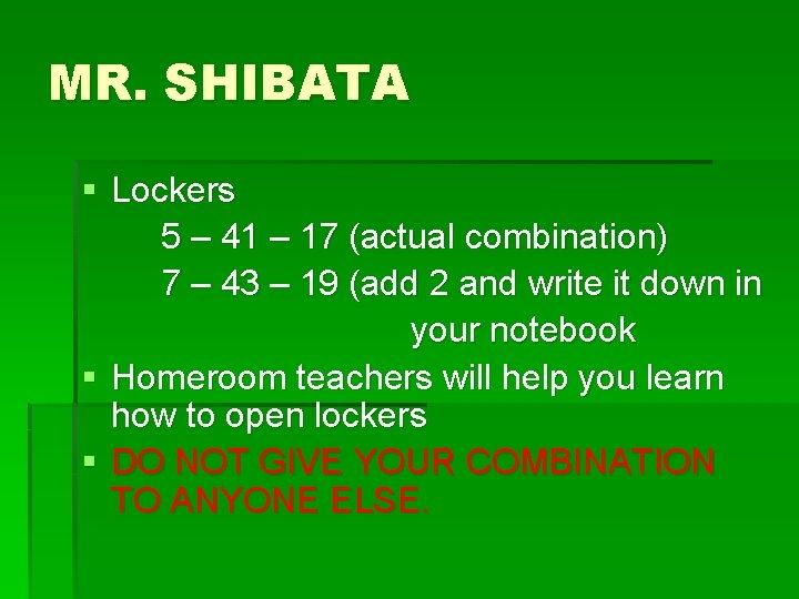 MR. SHIBATA § Lockers 5 – 41 – 17 (actual combination) 7 – 43