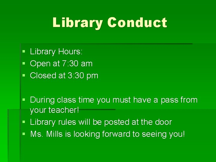 Library Conduct § Library Hours: § Open at 7: 30 am § Closed at