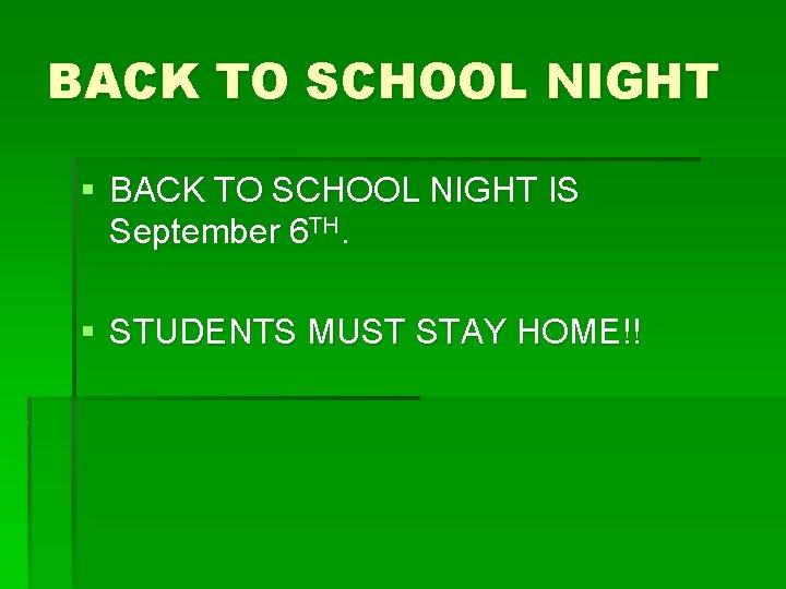 BACK TO SCHOOL NIGHT § BACK TO SCHOOL NIGHT IS September 6 TH. §