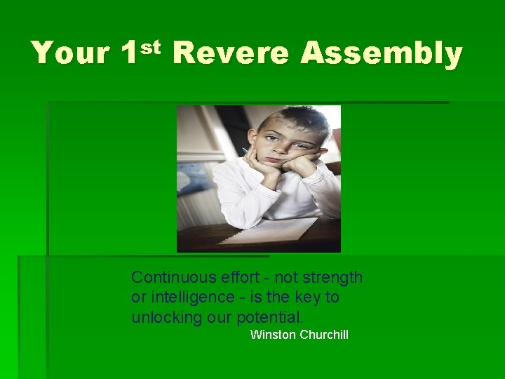 Your 1 st Revere Assembly Continuous effort - not strength or intelligence - is