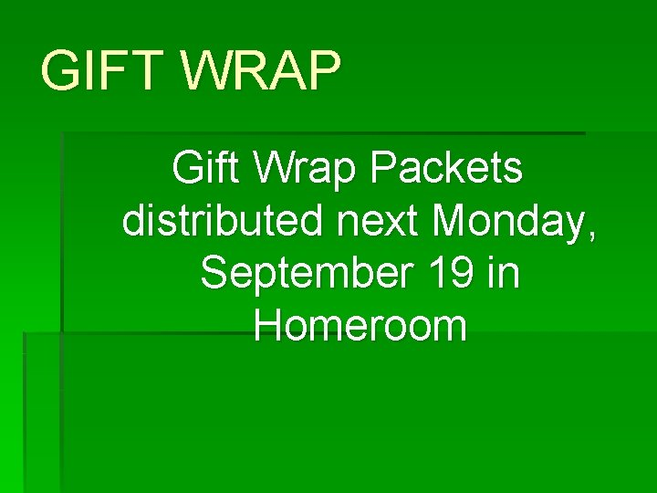 GIFT WRAP Gift Wrap Packets distributed next Monday, September 19 in Homeroom