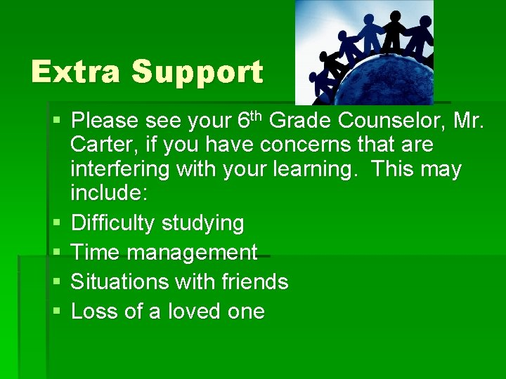 Extra Support § Please see your 6 th Grade Counselor, Mr. Carter, if you