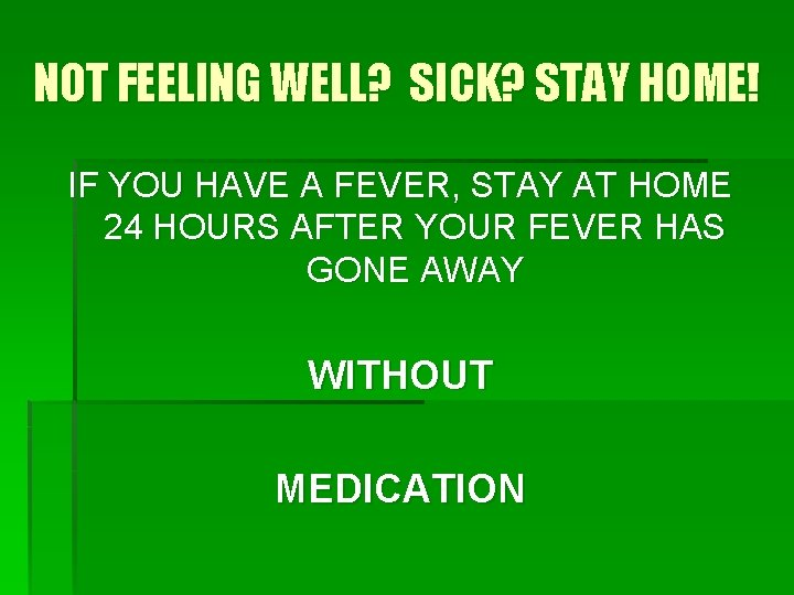 NOT FEELING WELL? SICK? STAY HOME! IF YOU HAVE A FEVER, STAY AT HOME