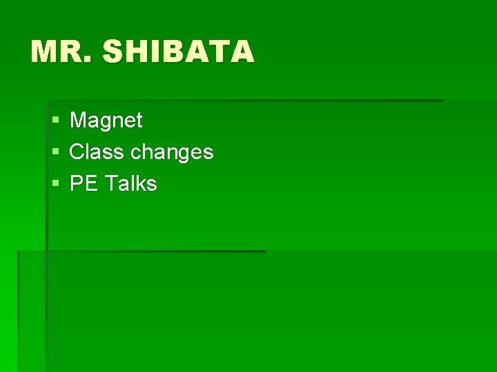 MR. SHIBATA § § § Magnet Class changes PE Talks