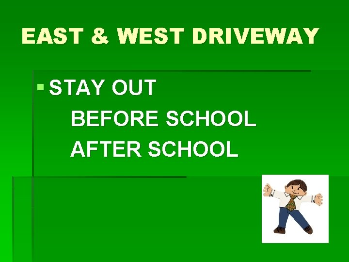 EAST & WEST DRIVEWAY § STAY OUT BEFORE SCHOOL AFTER SCHOOL