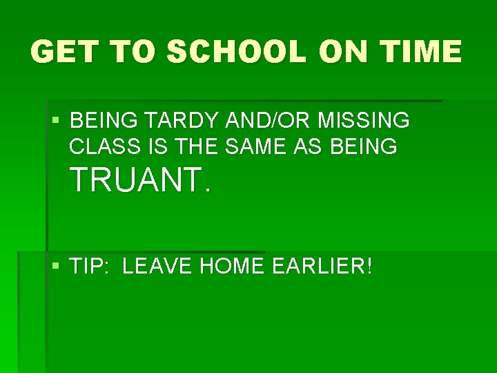 GET TO SCHOOL ON TIME § BEING TARDY AND/OR MISSING CLASS IS THE SAME