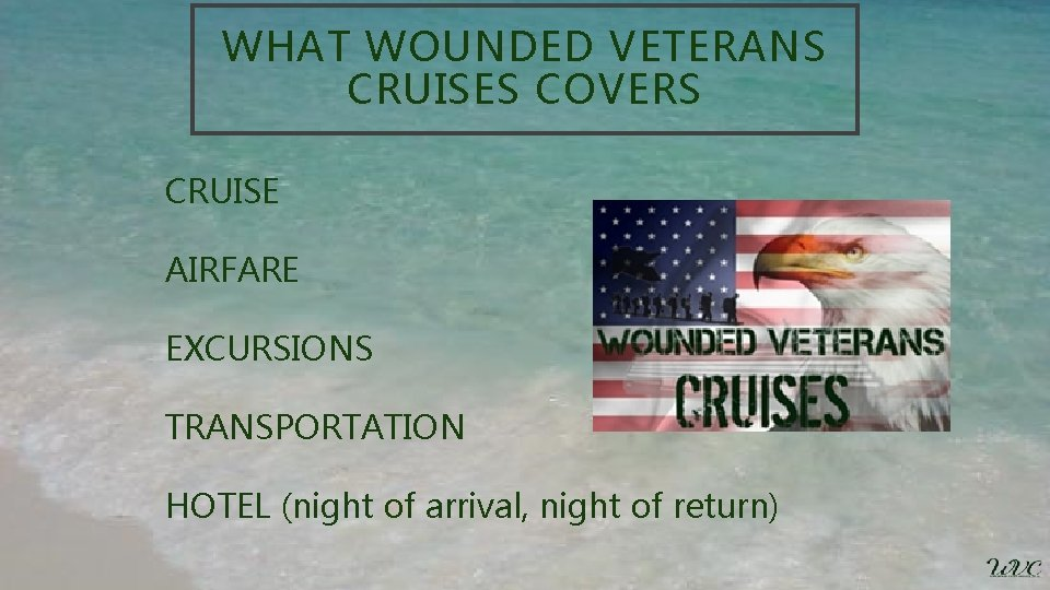 WHAT WOUNDED VETERANS CRUISES COVERS CRUISE AIRFARE EXCURSIONS TRANSPORTATION HOTEL (night of arrival, night