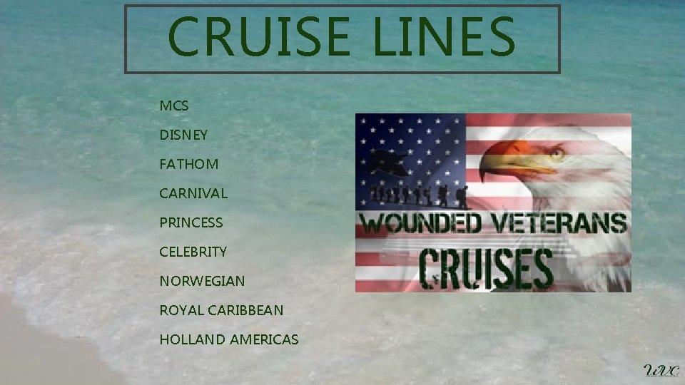 CRUISE LINES MCS DISNEY FATHOM CARNIVAL PRINCESS CELEBRITY NORWEGIAN ROYAL CARIBBEAN HOLLAND AMERICAS
