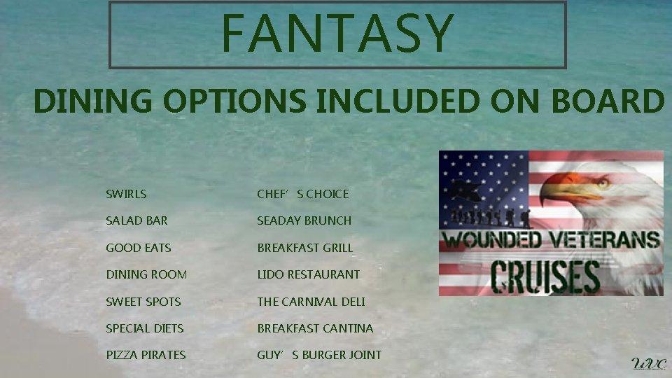 FANTASY DINING OPTIONS INCLUDED ON BOARD SWIRLS CHEF'S CHOICE SALAD BAR SEADAY BRUNCH GOOD