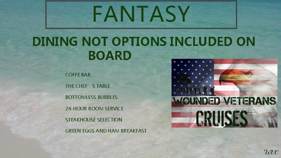 FANTASY DINING NOT OPTIONS INCLUDED ON BOARD COFFE BAR THE CHEF'S TABLE BOTTOMLESS BUBBLES