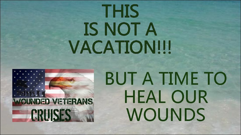 THIS IS NOT A VACATION!!! BUT A TIME TO HEAL OUR WOUNDS