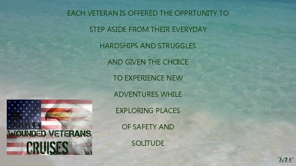EACH VETERAN IS OFFERED THE OPPRTUNITY TO STEP ASIDE FROM THEIR EVERYDAY HARDSHIPS AND