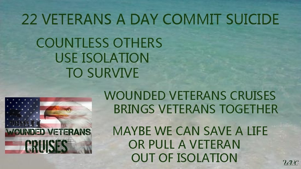 22 VETERANS A DAY COMMIT SUICIDE COUNTLESS OTHERS USE ISOLATION TO SURVIVE WOUNDED VETERANS