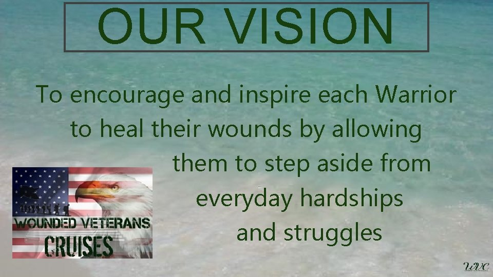 OUR VISION To encourage and inspire each Warrior to heal their wounds by allowing