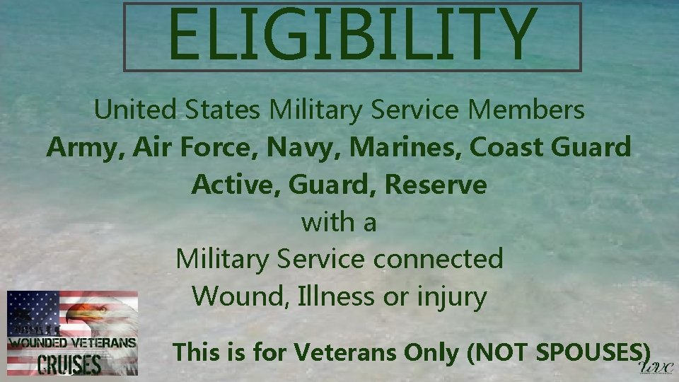 ELIGIBILITY United States Military Service Members Army, Air Force, Navy, Marines, Coast Guard Active,