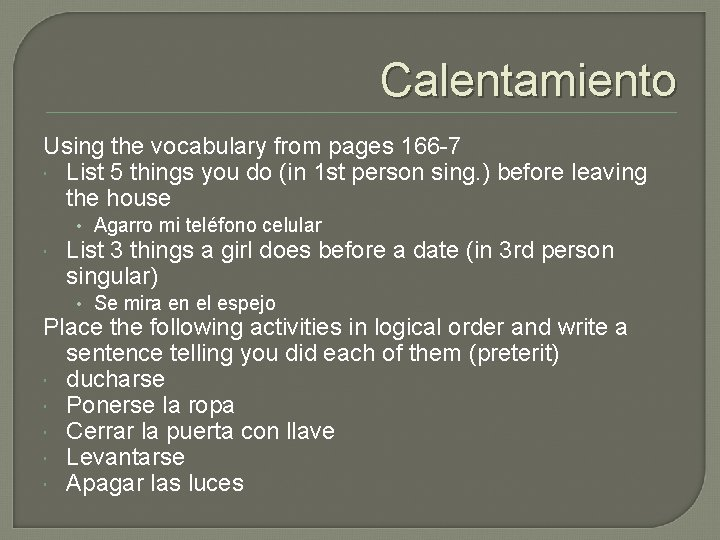 Calentamiento Using the vocabulary from pages 166 -7 List 5 things you do (in