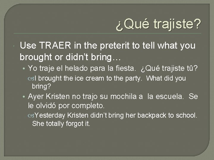 ¿Qué trajiste? Use TRAER in the preterit to tell what you brought or didn't