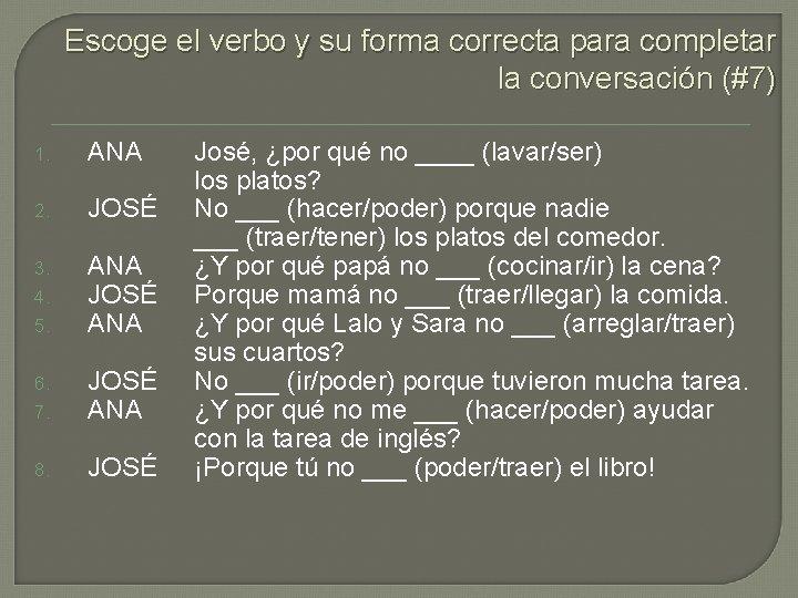 Escoge el verbo y su forma correcta para completar la conversación (#7) 1. ANA