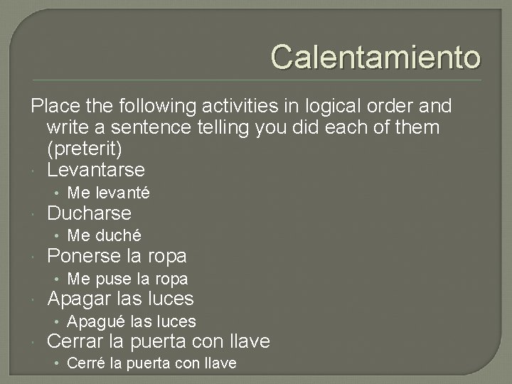 Calentamiento Place the following activities in logical order and write a sentence telling you