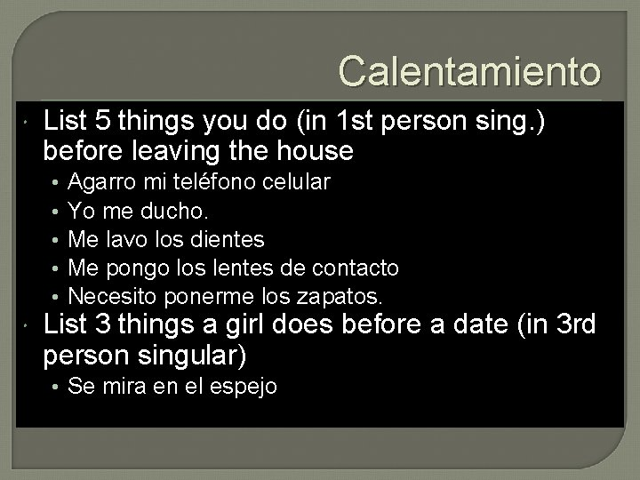Calentamiento List 5 things you do (in 1 st person sing. ) before leaving