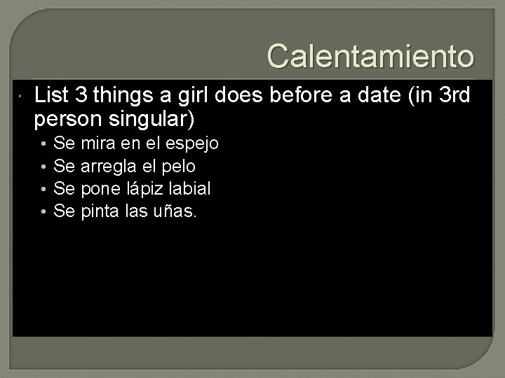 Calentamiento List 3 things a girl does before a date (in 3 rd person
