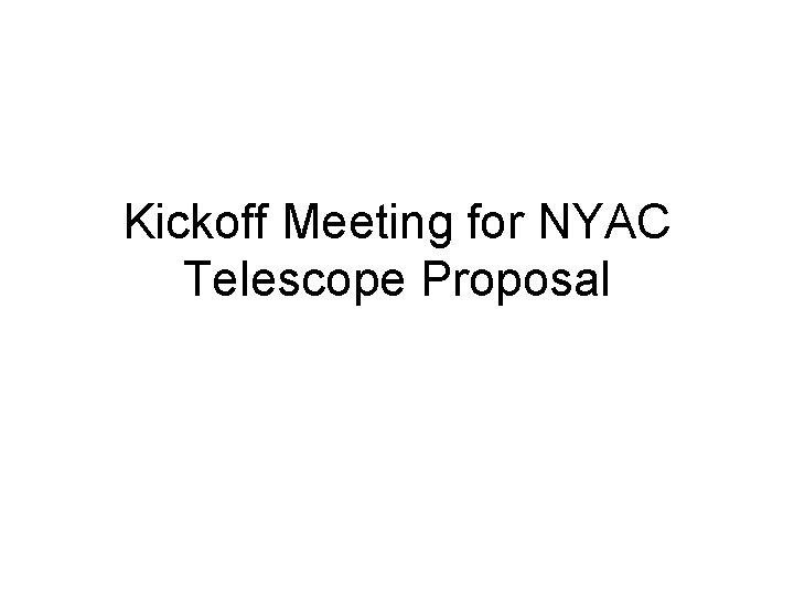 Kickoff Meeting for NYAC Telescope Proposal